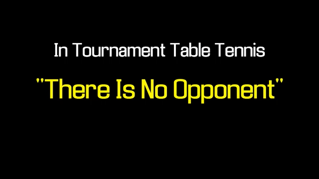 Mastering Tournament Table Tennis – There is no Opponent